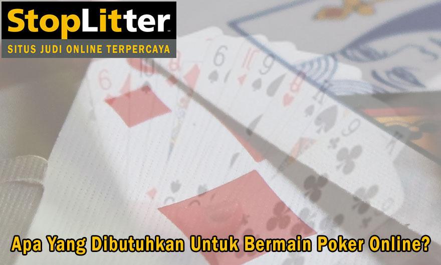 Poker Online? Apa Yang Dibutuhkan Untuk Bermain - StopLitter